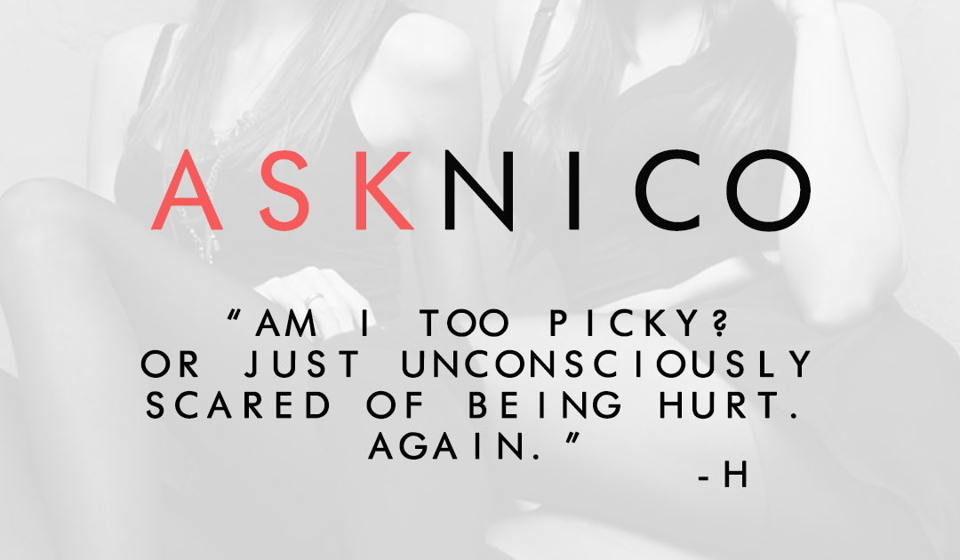 ASKNICO: Am I too picky or just unconsciously scared of being hurt again